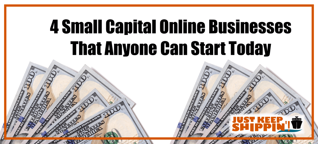 4  Small Capital Online Businesses Anyone Can Start Today