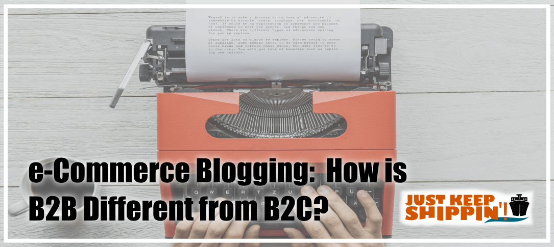e-Commerce Blogging:  How is B2B Different from B2C?