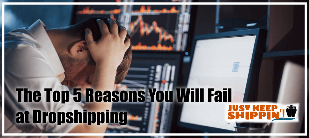 The Top 5 Reasons You Will Fail Dropshipping