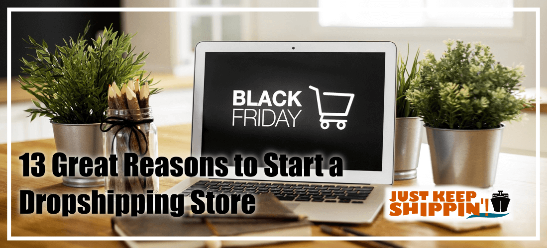 13 Great Reasons to Start a Dropshipping Store