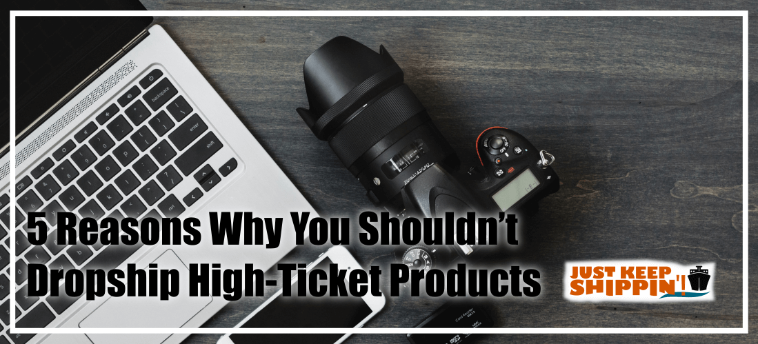 5 Good Reasons Why You Shouldn't Dropship High-Ticket Products
