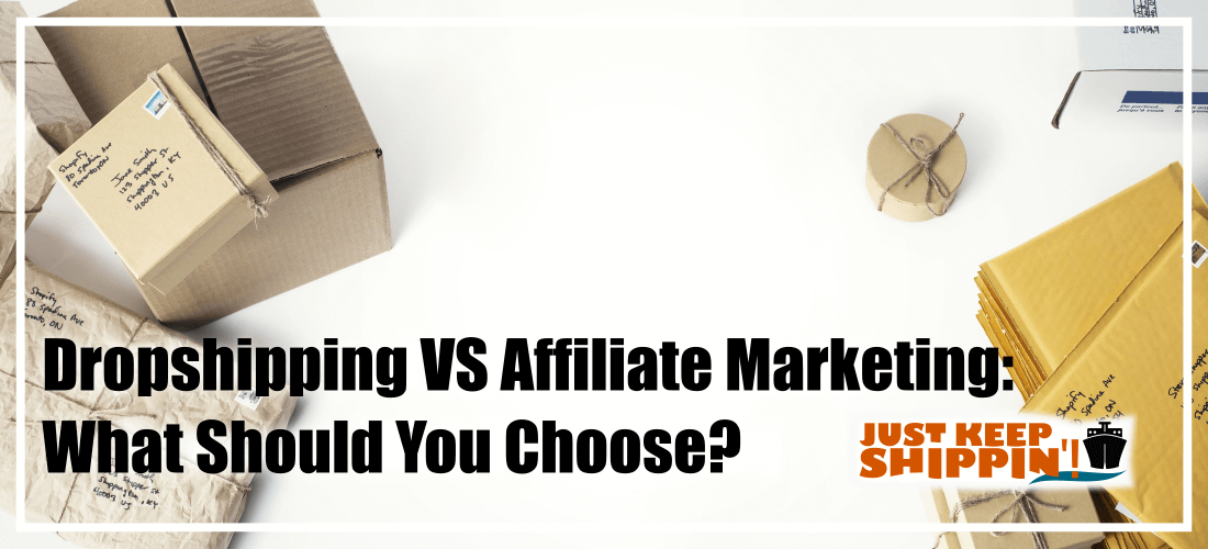 Dropshipping VS Affiliate Marketing: What Should You Choose?