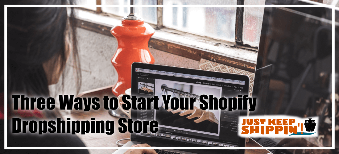 3 Effective Ways to Start Your Shopify Dropshipping Store