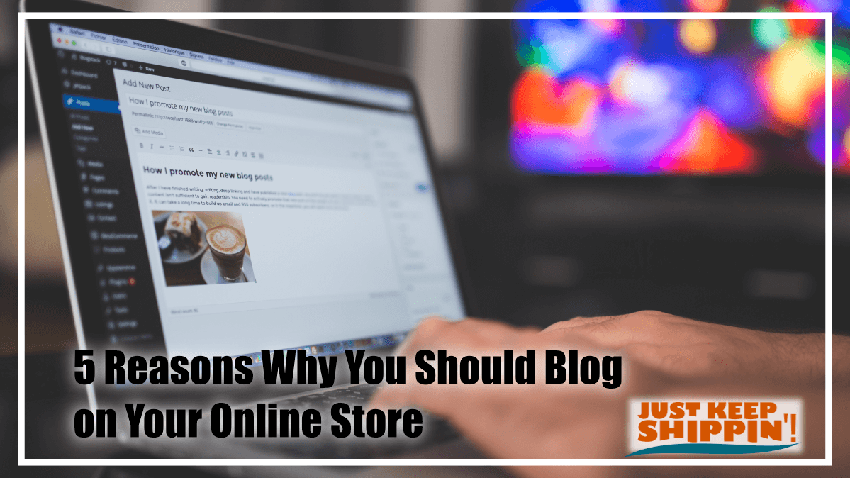 5 Reasons Why You Should Blog on Your Online Store