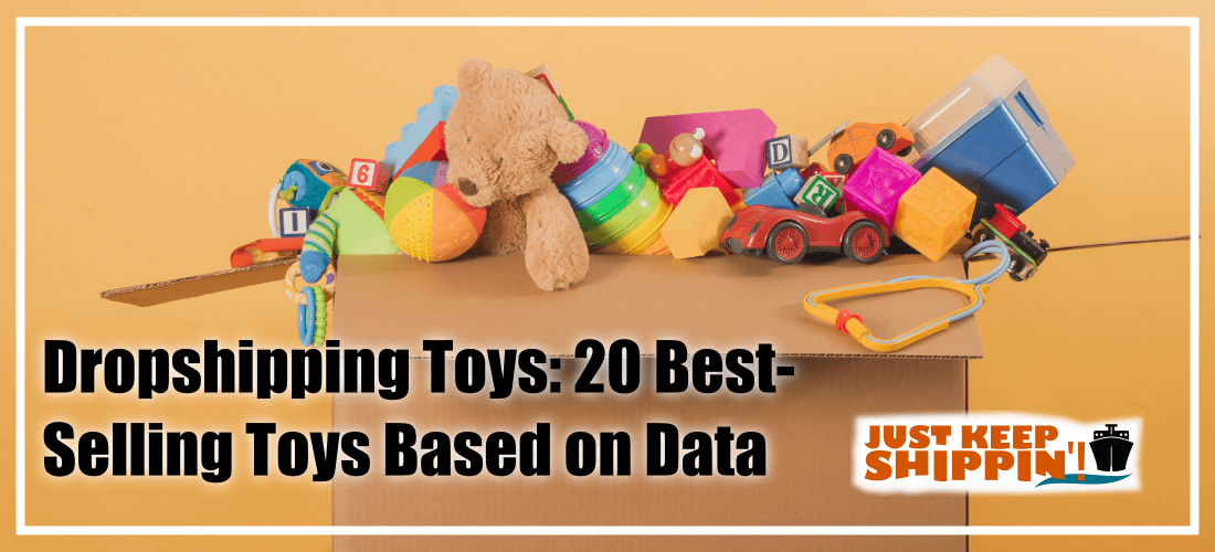Dropshipping Toys: 20 Best-Selling Toys Based on Data