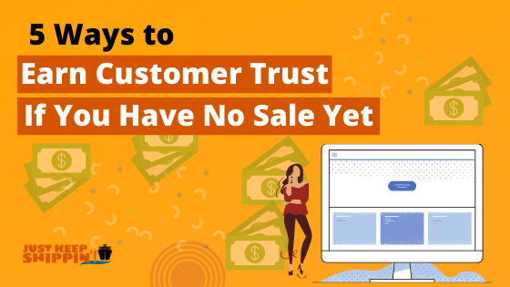 5 Ways to Earn Customer Trust If You Have No Sale Yet