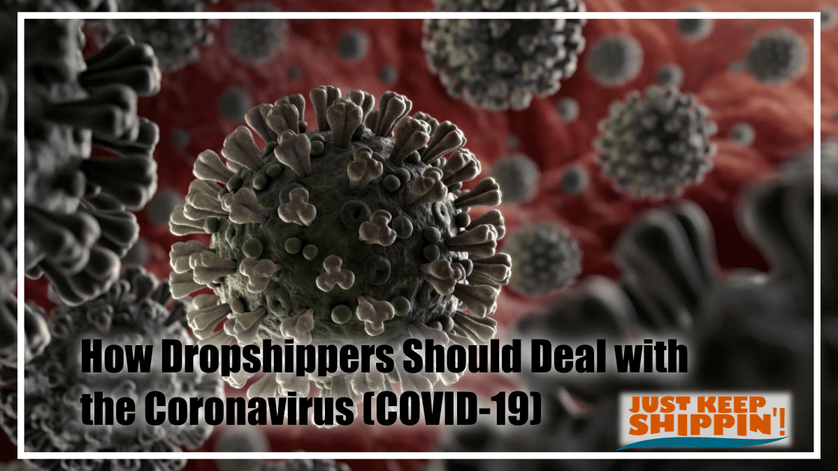 How Dropshippers Should Deal with the Coronavirus (COVID-19)