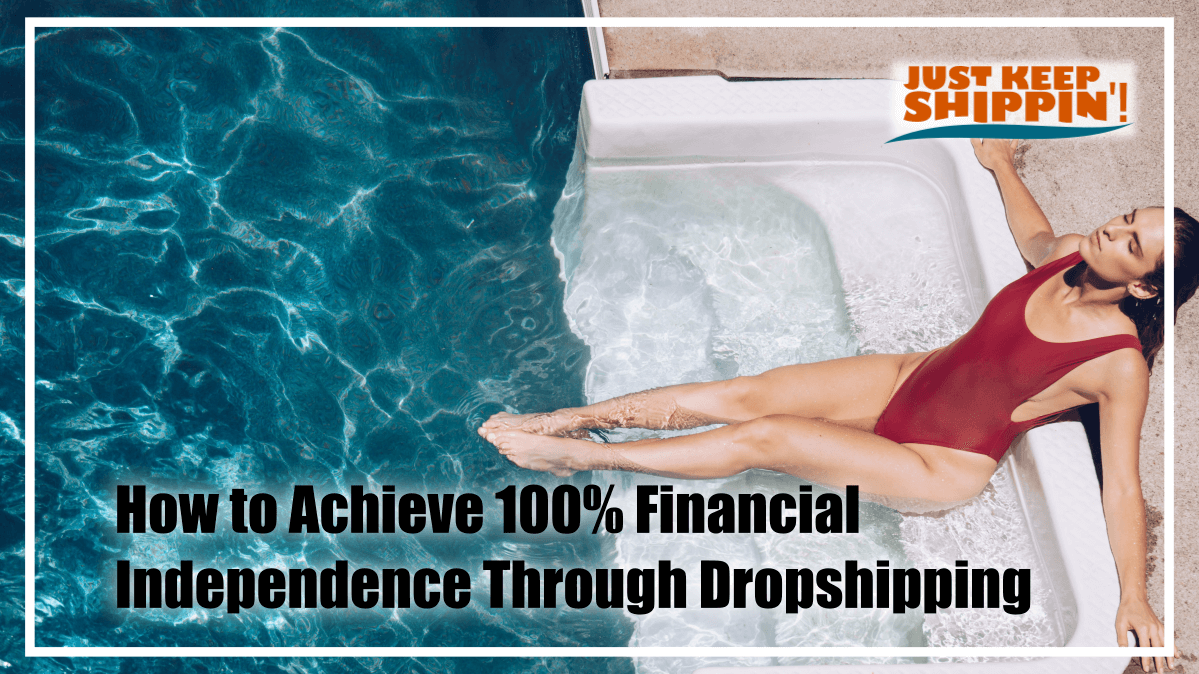 How to Achieve 100% Financial Independence Through Dropshipping