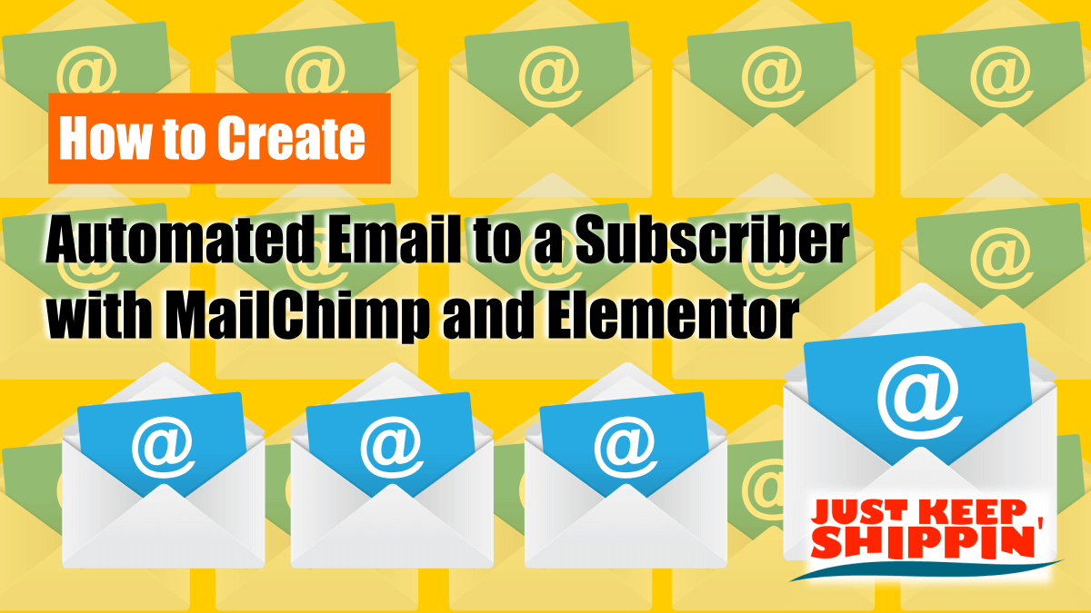 How to Create Automated Email to a Subscriber with MailChimp and Elementor