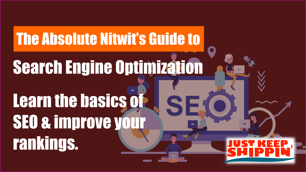 The Absolute Nitwit's Guide to Search Engine Optimization