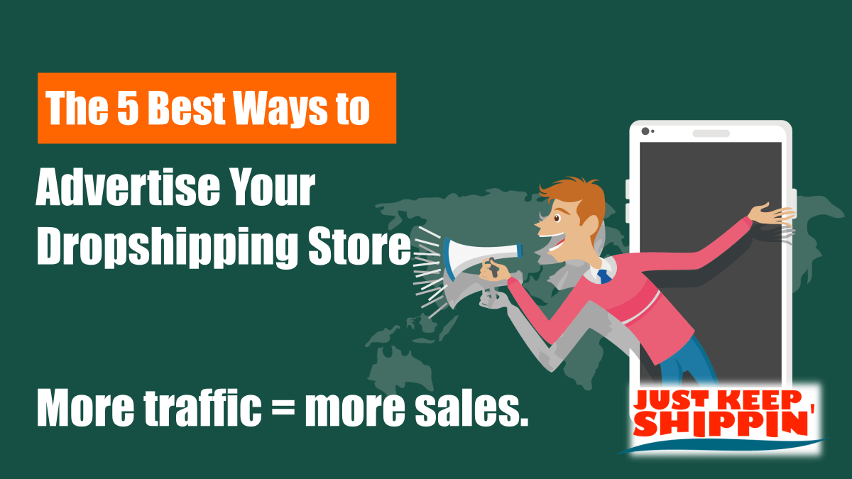 The 5 Best Ways to Advertise Your Dropshipping Store