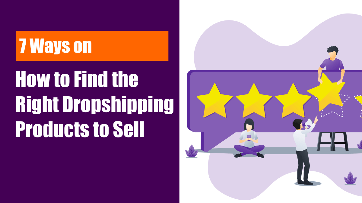 7 Ways on How to Find the Right Dropshipping Products to Sell